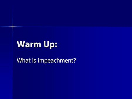 Warm Up: What is impeachment?. Impeachment Power Congress has power to impeach federal officials of serious crimes Congress has power to impeach federal.