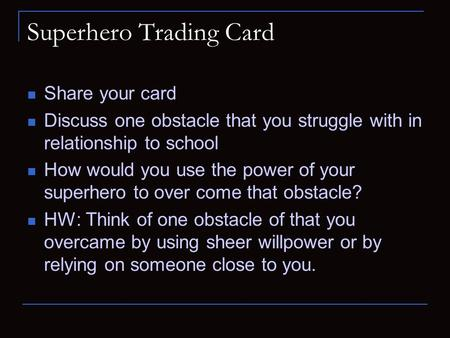 Superhero Trading Card Share your card Discuss one obstacle that you struggle with in relationship to school How would you use the power of your superhero.