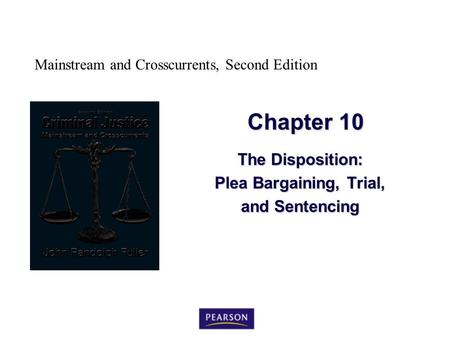Mainstream and Crosscurrents, Second Edition Chapter 10 The Disposition: Plea Bargaining, Trial, and Sentencing.