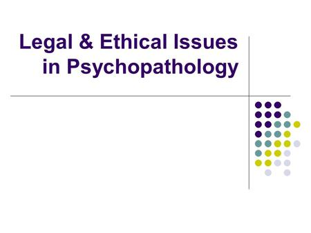 Legal & Ethical Issues in Psychopathology