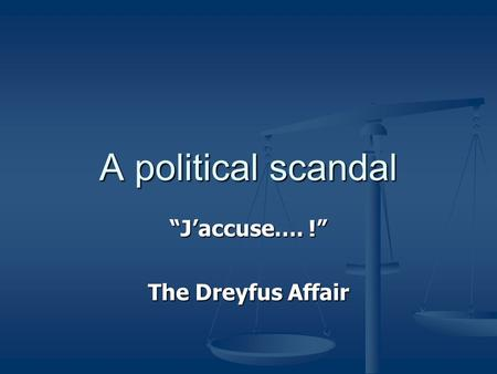 "A political scandal ""J'accuse…. !"" The Dreyfus Affair."