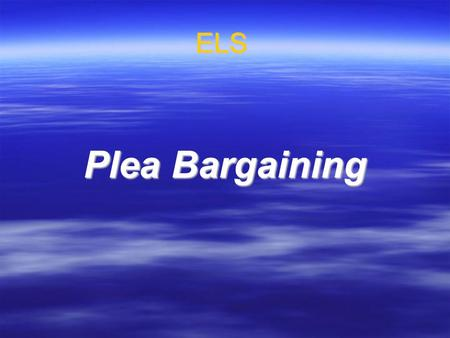 ELS Plea Bargaining. Plea bargaining describes a practice during the criminal process whereby a defendant either :- 1.enters a plea of guilty in return.