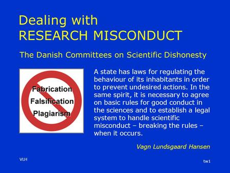VLH tw1 Dealing with RESEARCH MISCONDUCT A state has laws for regulating the behaviour of its inhabitants in order to prevent undesired actions. In the.