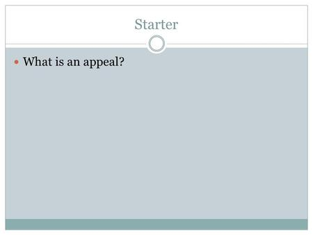 Starter What is an appeal?. 5.03 Describe the adversarial nature of the judicial process.
