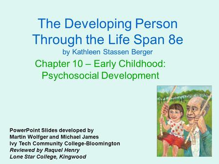 The Developing Person Through the Life Span 8e by Kathleen Stassen Berger Chapter 10 – Early Childhood: Psychosocial Development PowerPoint Slides developed.