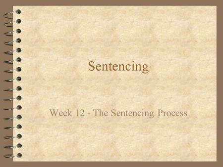 Sentencing Week 12 - The Sentencing Process. Last lecture... 4 Introduction to sentencing 4 Theories of punishment 4 History of criminological thought.