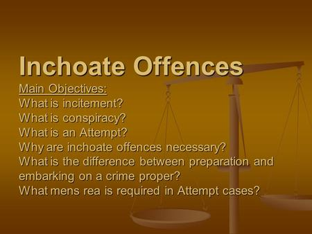 Inchoate Offences Main Objectives: What is incitement