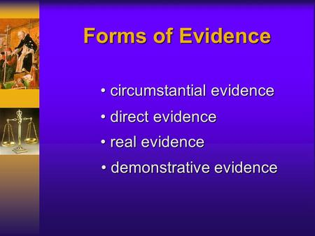 Forms of Evidence circumstantial evidence direct evidence