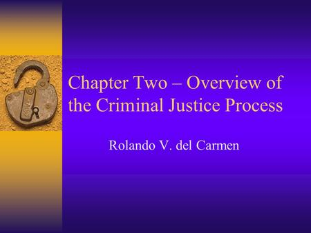 Chapter Two – Overview of the Criminal Justice Process Rolando V. del Carmen.