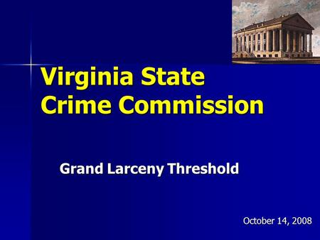 Virginia State Crime Commission Grand Larceny Threshold October 14, 2008.