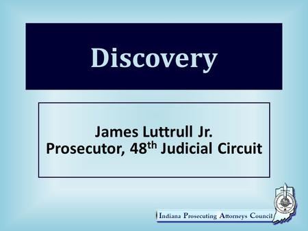 Discovery James Luttrull Jr. Prosecutor, 48 th Judicial Circuit.