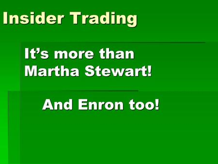 Insider Trading It's more than Martha Stewart! And Enron too!