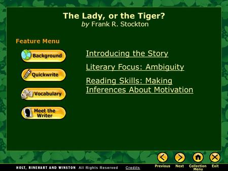 Introducing the Story Literary Focus: Ambiguity Reading Skills: Making Inferences About Motivation The Lady, or the Tiger? by Frank R. Stockton Feature.