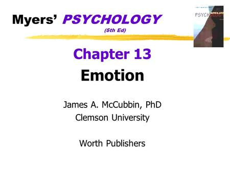 Myers' PSYCHOLOGY (5th Ed) Chapter 13 Emotion James A. McCubbin, PhD Clemson University Worth Publishers.