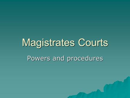 Magistrates Courts Powers and procedures. Magistrates' powers  They can sentence a person for up to 6 months for a single offence and 12 for two sentences.