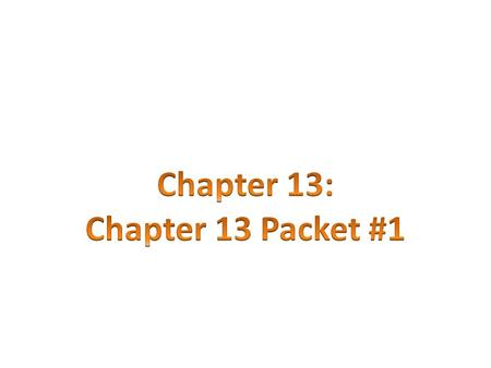 Chapter 13: Chapter 13 Packet #1.