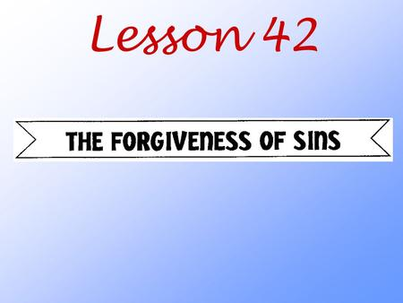 Lesson 42. Why are some guilty people forgiven and given eternal life by God while others are not?