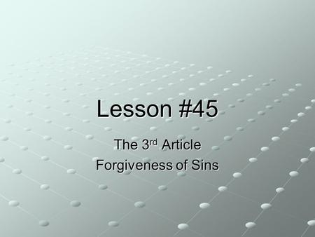 Lesson #45 The 3 rd Article Forgiveness of Sins.