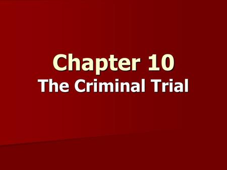 Chapter 10 The Criminal Trial. Adversary Proceedings The trial in the USA, based on common law principles, is an adversary proceedings The trial in the.