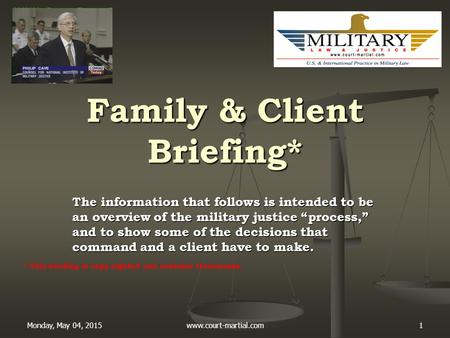 Monday, May 04, 2015www.court-martial.com1 Family & Client Briefing* The information that follows is intended to be an overview of the military justice.