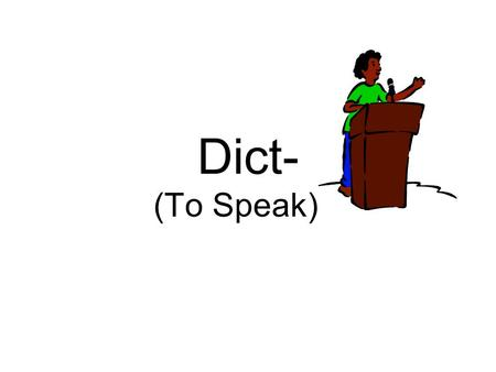 Dict- (To Speak).