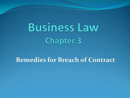 Remedies for Breach of Contract. When a party breaks the contract by refusing to perform his promise the breach of contract takes place. The following.