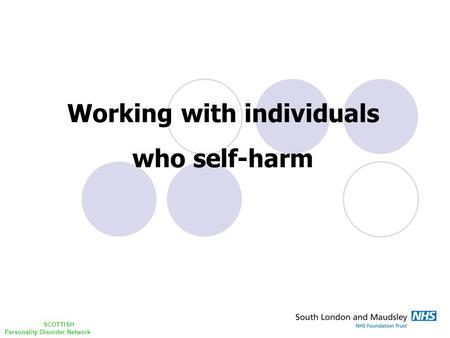 Working with individuals who self-harm SCOTTISH Personality Disorder Network.