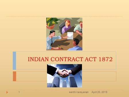 INDIAN CONTRACT ACT 1872 santhi narayanan April 20, 2015.