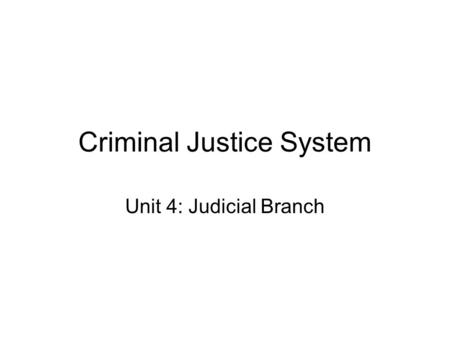 Criminal Justice System Unit 4: Judicial Branch Criminal Justice System Three Parts:Three Parts: Police Courts Correction s