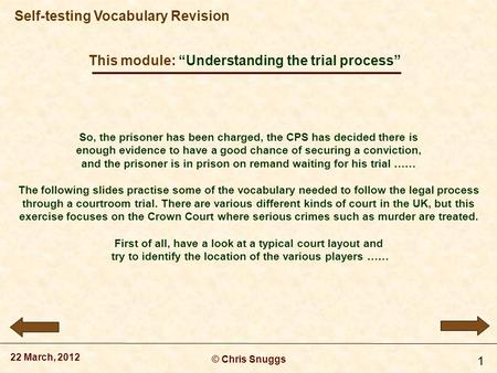 "This module: ""Understanding the trial process"" © Chris Snuggs 22 March, 2012 Self-testing Vocabulary Revision 1 So, the prisoner has been charged, the."