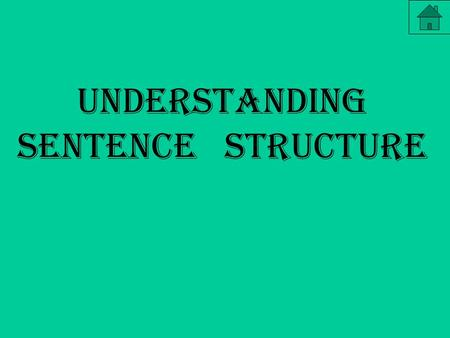 Understanding Sentence Structure. With an understanding of sentence structure, you should be able to: - identify and name the parts of a sentence - rearrange.