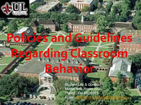 11 Policies and Guidelines Regarding Classroom Behavior Student Life & Conduct Martin Hall, Room 223 Phone: 337.482.6373