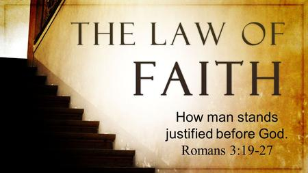 How man stands justified before God. Romans 3:19-27.