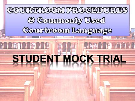 2:05 sec Today you will be learning about how to conduct and participate in a mock trial. You will become familiar with some basic courtroom procedures.