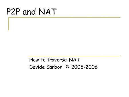 P2P and NAT How to traverse NAT Davide Carboni © 2005-2006.