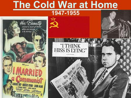 The Cold War at Home 1947-1955. Essential Questions Ch 18 Sec 3  What did the US Government do to investigate the loyalty of US citizens? What areas.
