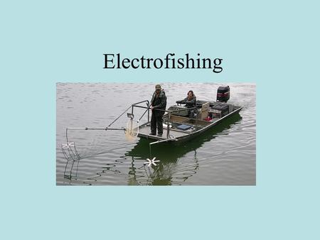 Electrofishing. Electrical current is used to stun fish so they can be netted by a biologist A generator supplies the electricity A control unit allows.