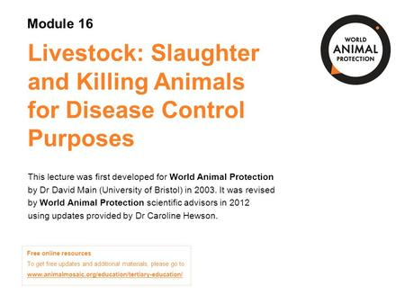 Module 16: Livestock: Slaughter and Killing <strong>Animals</strong> for Disease Control Purposes Concepts in <strong>Animal</strong> Welfare © World <strong>Animal</strong> Protection 2014. Unless stated.