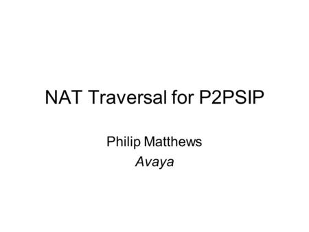 NAT Traversal for P2PSIP Philip Matthews Avaya. Peer X Peer Y Peer W 2. P2PSIP Network Establishing new Peer Protocol connection Peer Protocol messages.