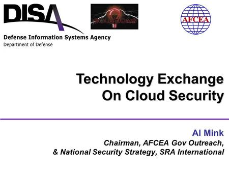 Al Mink Chairman, AFCEA Gov Outreach, & National Security Strategy, SRA International Technology Exchange On Cloud Security.