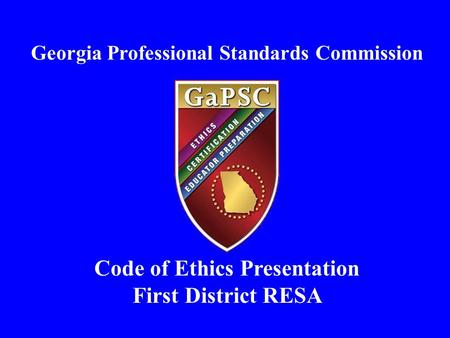 Georgia Professional Standards Commission Code of Ethics Presentation First District RESA.