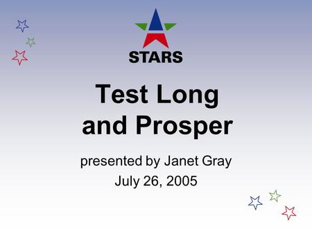 Test Long and Prosper presented by Janet Gray July 26, 2005.