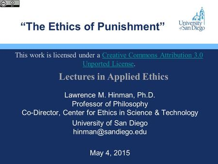 """The Ethics of Punishment"" Lawrence M. Hinman, Ph.D. Professor of Philosophy Co-Director, Center for Ethics in Science & Technology University of San."