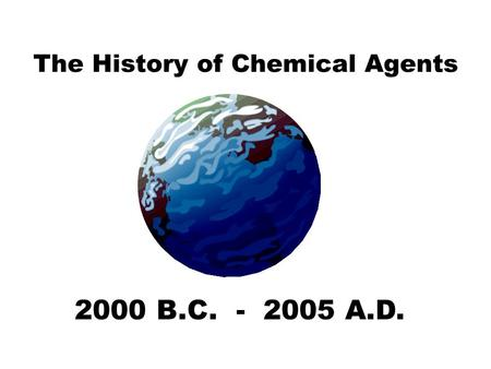 The History of Chemical Agents 2000 B.C. - 2005 A.D.
