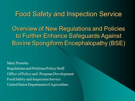 Food Safety and Inspection Service Overview of New Regulations and Policies to Further Enhance Safeguards Against Bovine Spongiform Encephalopathy (BSE)