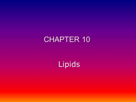 Lipids CHAPTER 10. Lipids –Biological roles of lipids –Structure and properties of storage lipids –Structure and properties of membrane lipids –Structure.