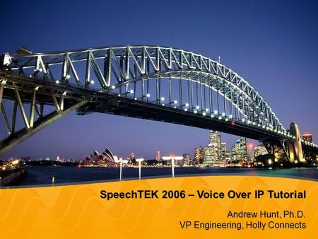 SpeechTEK 2006 – Voice Over <strong>IP</strong> Tutorial Andrew Hunt, Ph.D. VP Engineering, Holly Connects Andrew Hunt, Ph.D. VP Engineering, Holly Connects.