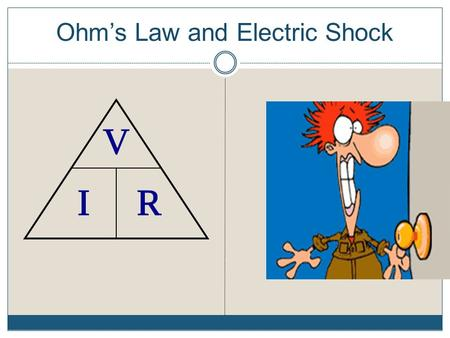 Ohm's Law and Electric Shock. What causes a human body to be shocked…voltage or current? The electric current in amperes is the most important variable.