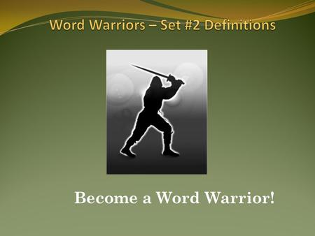 Become a Word Warrior!.  Here comes Set #2 of your Word Warriors vocabulary words! Remember, if you work hard you can win awards and prizes at the end.