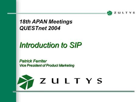 18th APAN Meetings QUESTnet 2004 Introduction to SIP Patrick Ferriter Vice President of Product Marketing.